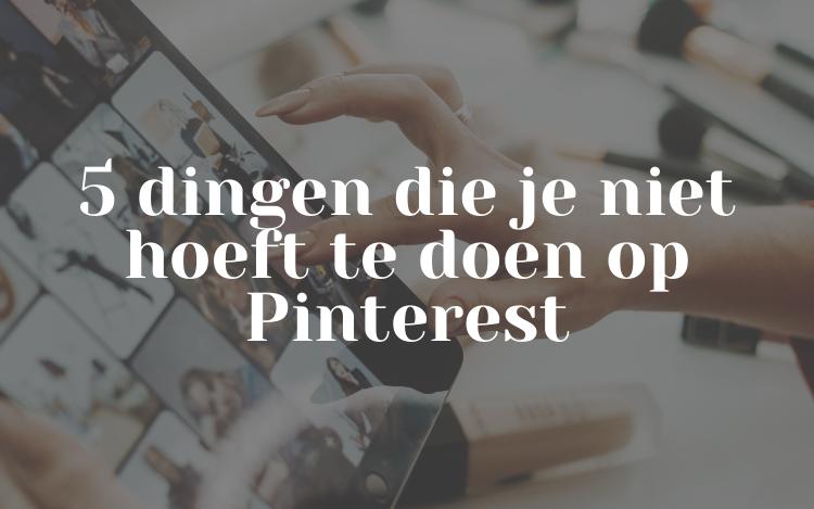5 dingen die je niet hoeft te doen op Pinterest
