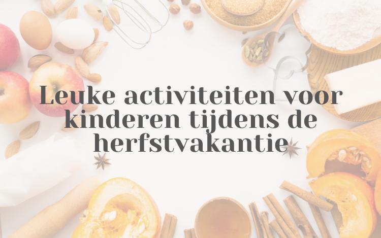 leuke activiteiten voor kinderen tijdens de herfstvakantie